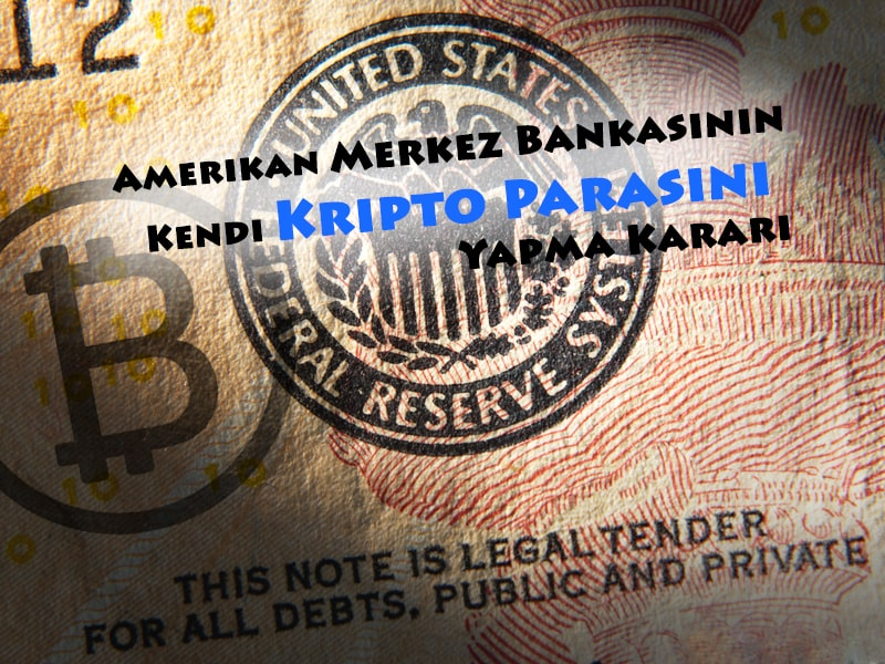 Amerikan Merkez Bankasının Kendi Kripto Parasını Yapma Kararı